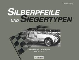 Silberpfeile und Siegertypen: Mercedes-Benz Motorsport 1894 bis 1955 by Christof Vieweg (2015-09-09)