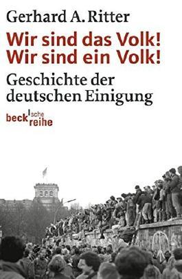 Wir sind das Volk! Wir sind ein Volk!: Geschichte der deutschen Einigung by Gerhard A. Ritter (2009-08-25)