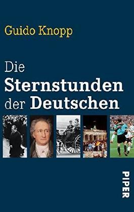 Die Sternstunden der Deutschen by Guido Knopp (2013-01-15)