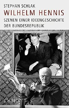 Wilhelm Hennis: Szenen einer Ideengeschichte der Bundesrepublik by Stephan Schlak (2008-01-05)