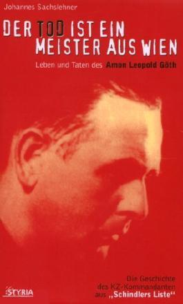 Der Tod ist ein Meister aus Wien: Leben und Taten des Amon Leopold Göth by Johannes Sachslehner (2008-03-11)