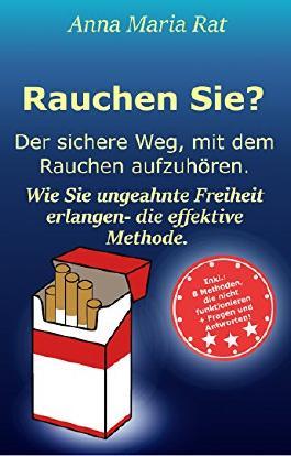 Rauchen Sie? Der sichere Weg, mit dem Rauchen aufzuhören