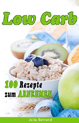 Low Carb: 100 Superfood Rezepte zum Abnehmen, Superfoods, Detox, Kokosöl, Honig, Quinoa, Matcha (Low Carb, Paleo, Superfood, Abnehmen, Kokosöl, Quinoa, Smoothies, Matcha)