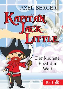 Kapitän Jack Little - der kleinste Pirat der Welt: Teil 1: Piratenalarm in der Badewanne (German Edition)