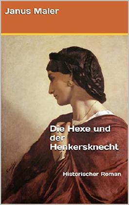 Die Hexe und der Henkersknecht: Historischer Roman