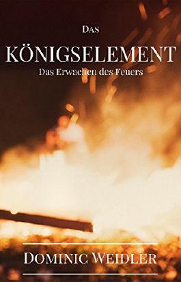 Das  Königselement: Das Erwachen des Feuers (Das Königselement 1)