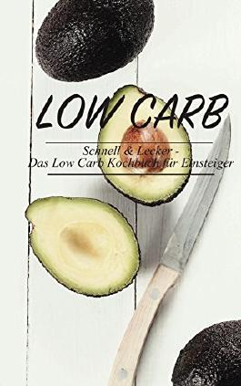 Low Carb Schnell & Lecker: Das Low Carb Kochbuch für Einsteiger