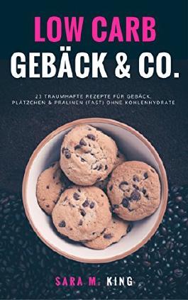 Low Carb Backen: Low Carb Gebäck & Co.: 23 traumhafte Rezepte für Gebäck, Plätzchen und Pralinen (fast) ohne Kohlenhydrate (Cookies, Kekse, Weihnachtsplätzchen, ... Paleo) (Die besten Low Carb Rezepte 1)
