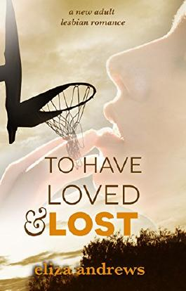 To Have Loved & Lost: A new adult lesbian romance