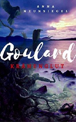 Die Goulard Saga, Buch 1: Krähenglut