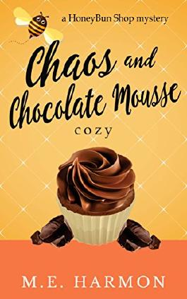 Chaos and Chocolate Mousse: A HoneyBun Shop Cozy Mystery (HoneyBun Shop Mysteries Book 6)