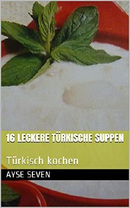 16 leckere türkische Suppen: Türkisch kochen