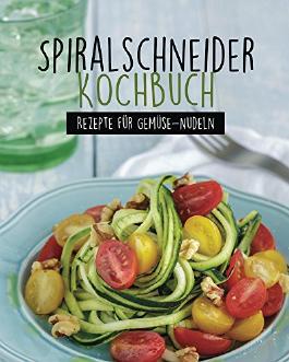 Spiralschneider Kochbuch: Unsere besten Rezepte für Gemüsenudeln & Co.