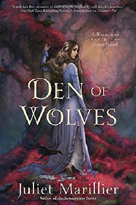 Den of Wolves (Blackthorn & Grim) by Juliet Marillier (2016-11-01)