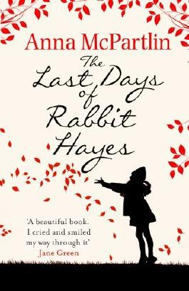 The Last Days of Rabbit Hayes by Anna McPartlin (2015-01-01)