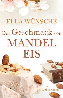 Der Geschmack von Mandeleis. Liebesroman