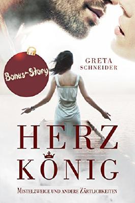 HerzKönig - Mistelzweige und andere Zärtlichkeiten: Weihnachtsroman (Herzgefängnis 4)