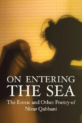 On Entering the Sea: The Erotic and Other Poetry of Nizar Qabbani (Emerging voices: international fiction series) by Nizar Qabbani (1998-05-28)