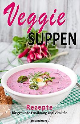 Veggie: Vegetarische Suppen, Low Carb Suppe, Vegetarisch, Rezepte zum Abnehmen, Superfood, Quinoa, Kokosöl, Smoothies, Matcha & Co. für Gesundheit und ... Kokosöl, Quinoa, Smoothies, Matcha 1)