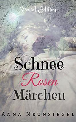Schneerosen Märchen: Special Edition (Spendenaktion Märchen gegen Krebs)