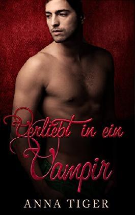 Vampirroman: Verliebt in ein Vampir: Vampir Liebesroman