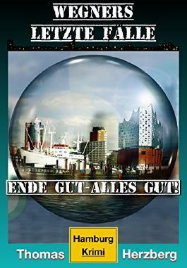 Ende gut, alles gut! (Wegners letzte Fälle): Hamburg Krimi