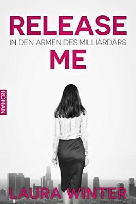 Release Me - In den Armen des Milliardärs: Liebesroman