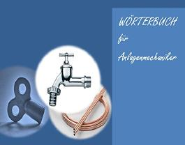 Woerterbuch fuer Anlagenmechaniker (Sanitaer-, Heizungs- und Klimatechnik) Uebersetzungen in deutsch-englisch - german-english Dictionary for Plant Mechanic for HVAC and Sanitary Engineering