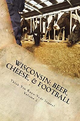 Wisconsin: Beer, Cheese, & Football (Think You Know Your States? Book 2)