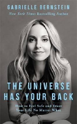 The Universe Has Your Back: How to Feel Safe and Trust Your Life No Matter What by Gabrielle Bernstein (2016-09-27)