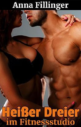 Heißer Dreier im Fitnessstudio (Scharfer Sex zu dritt 1)