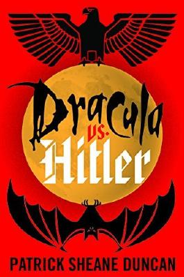 Dracula vs. Hitler by Patrick Sheane Duncan (2016-10-25)