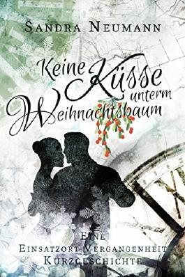 Keine Küsse unterm Weihnachtsbaum: Eine Einsatzort Vergangenheit Weihnachtskurzgeschichte