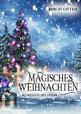 Kurzgeschichte Weihnachten.Magisches Weihnachten Kurzgeschichten Von Birgit Otten Bei