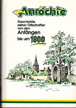 Anröchte. Geschichte seiner Ortschaften von den Anfängen bis um 1800 (Chronik Anröchte Band 1)