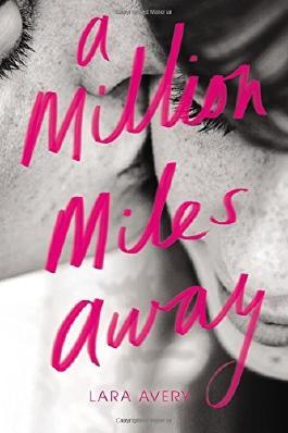 A Million Miles Away by Lara Avery (2016-05-03)