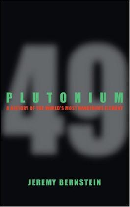 Plutonium: A History of the World's Most Dangerous Element by Jeremy Bernstein (2007-03-30)