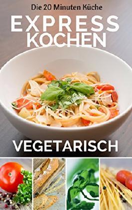 Expresskochen Vegetarisch (20 Minuten Küche 3)