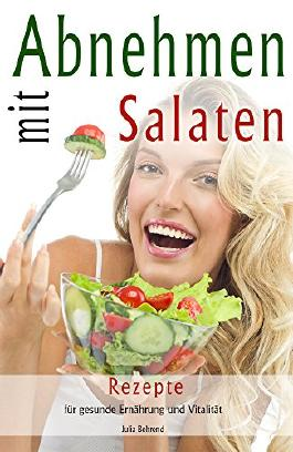 Abnehmen: Abnehmen mit Low Carb Salaten, Diät für Frauen, Abnehmen für Frauen, gesunde Ernährung, Paleo (Abnehmen: Abnehmen mit Low Carb Salaten, Diät ... vegetarisch, gesunde Ernährung, Paleo 1)