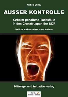 AUSSER KONTROLLE: Geheim gehaltene Todesfälle in den Grenztruppen der DDR - Tödliche Vorkommnisse unter Soldaten