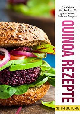 Quinoa Rezepte: Das Quinoa Kochbuch mit 33 gesunden und leckeren Rezepten.