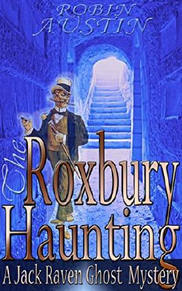 The Roxbury Haunting (Jack Raven Ghost Mystery Book 1)