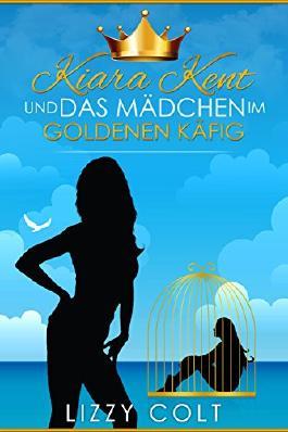 Kiara Kent und das Mädchen im goldenen Käfig