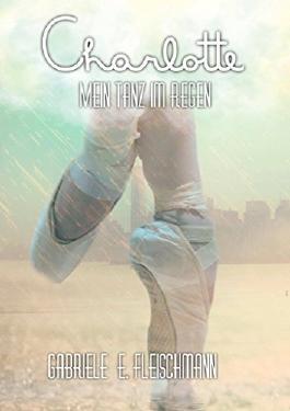 Charlotte: Mein Tanz im Regen (Kerry und Theo 10)