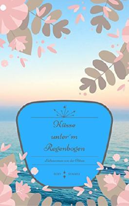 Küsse unter´m Regenbogen: Liebesroman von der Ostsee