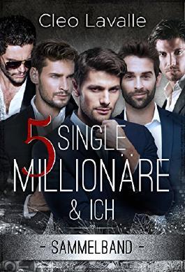 5 Single Millionäre & ICH: Band 1 BIS 4 (SAMMELBAND 0)