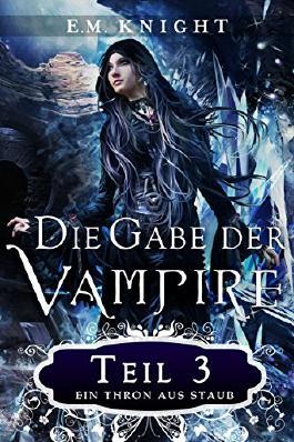 Die Gabe der Vampire 3: Ein Thron aus Staub