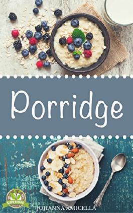 Porrdige: Einfache Rezepte für ein gesundes Frühstück voller Energie (Oatmeal, Haferbrei Kochbuch)