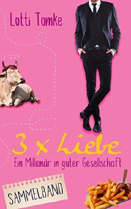 3 x Liebe: Ein Millionär in guter Gesellschaft (SAMMELBAND)
