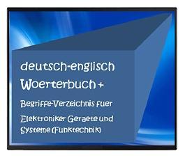 deutsch-englisch Woerterbuch + Begriffe-Verzeichnis fuer Elektroniker Geraete und Systeme (Funktechnik Fernsehtechnik Elektronik Multimedia Telekommunikation ... Messen-Steuern-Regeln EDV) (German Edition)